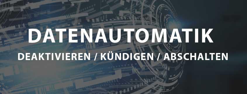 Datenautomatik deaktivieren/kündigen/abschalten
