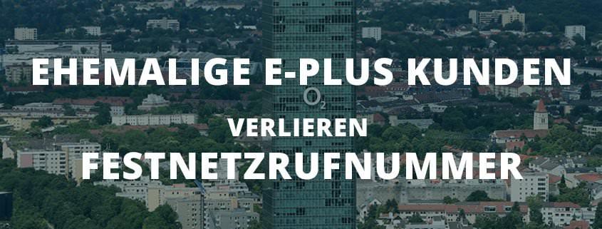92.000 ehemalige E-Plus Kunden verlieren Festnetzrufnummer