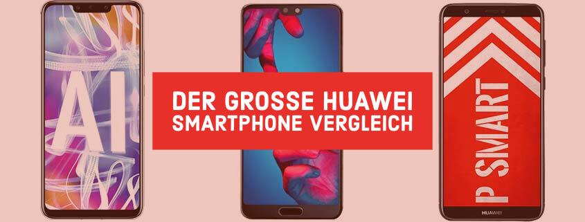 Huawei Smartphone Vergleich: Welches ist das richtige Huawei Handy für Dich?