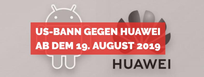 Huawei Bann 19. August 2019 News und Ratgeber